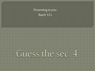 Guess the sec. 4