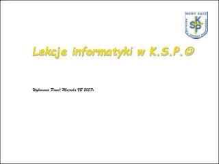 Lekcje informatyki w K.S.P. ?