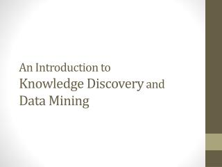 An Introduction to Knowledge Discovery  and  Data Mining