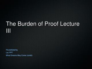 The Burden of Proof Lecture III
