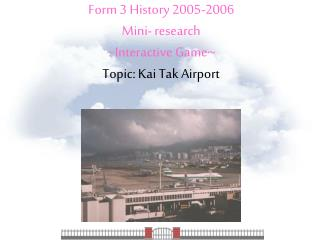 Form 3 History 2005-2006 Mini- research ~Interactive Game~