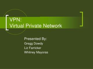 VPN:  Virtual Private Network