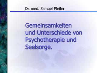 Gemeinsamkeiten  und Unterschiede von Psychotherapie und Seelsorge.