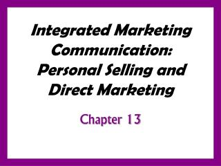 Integrated Marketing Communication:  Personal Selling and Direct Marketing