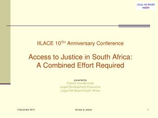 IILACE 10 TH  Anniversary Conference Access to Justice in South Africa: A Combined Effort Required