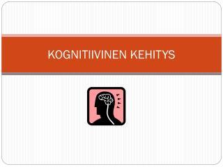 KOGNITIIVINEN KEHITYS