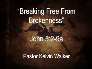"""Breaking Free From Brokenness"" John 5:2-9a Pastor Kelvin Walker"