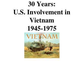 30 Years:  U.S. Involvement in Vietnam 1945-1975