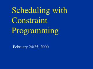 Scheduling with Constraint Programming