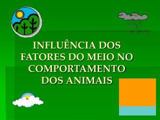 INFLUÊNCIA DOS FATORES DO MEIO NO COMPORTAMENTO DOS ANIMAIS