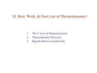 18. Heat, Work,  First Law of Thermodynamics