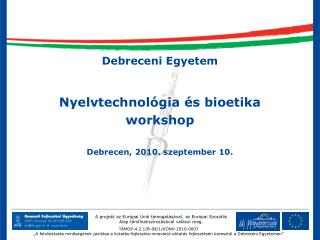 Debreceni Egyetem Nyelvtechnológia és bioetika workshop Debrecen, 2010. szeptember 10.