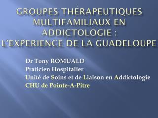 Groupes th�rapeutiques multifamiliaux en Addictologie :  l� experience  de la Guadeloupe