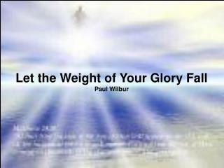 Let the Weight of Your Glory Fall Paul Wilbur