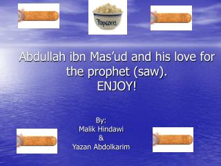 Abdullah ibn Mas'ud and his love for the prophet (saw). ENJOY!