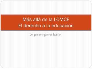 Más allá de la LOMCE El derecho a la educación
