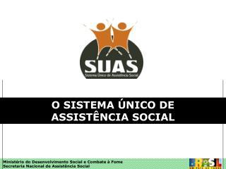 O SISTEMA ÚNICO DE  ASSISTÊNCIA SOCIAL