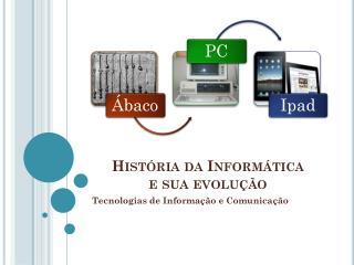 Hist�ria da Inform�tica  e sua evolu��o