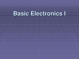 Basic Electronics I