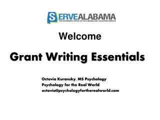 Welcome Grant Writing Essentials 		Octavia Kuransky, MS Psychology