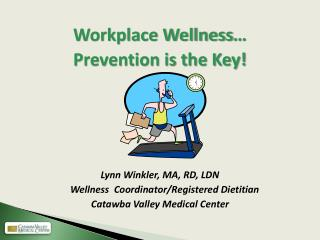 Workplace Wellness… Prevention is the Key! Lynn Winkler, MA, RD, LDN