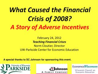 What Caused the Financial  Crisis of 2008? A Story of Adverse Incentives