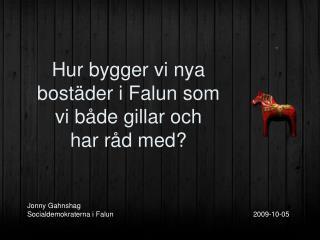 Jonny Gahnshag Socialdemokraterna i Falun                 2009-10-05
