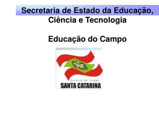 Secretaria de Estado da Educação, Ciência e Tecnologia Educação do Campo