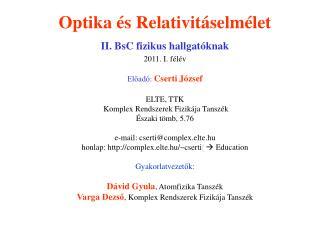 Optika  és Relativitáselmélet  II. BsC fizikus hallgatóknak 2011. I. félév  Előadó: Cserti  József