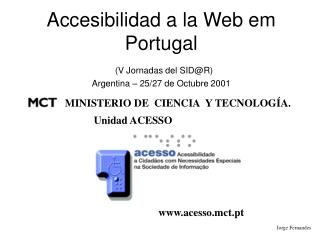 Accesibilidad a la Web em Portugal (V Jornadas del SID@R) Argentina – 25/27 de Octubre 2001
