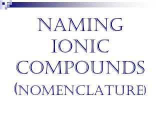 Naming Ionic Compounds ( nomenclature)