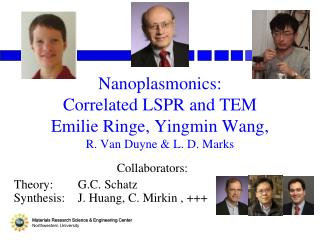 Collaborators: Theory: 	 G.C . Schatz Synthesis: 	J. Huang, C.  Mirkin  , +++