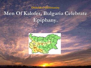 Men Of  Kalofer , Bulgaria Celebrate Epiphany.