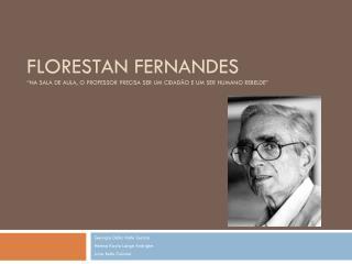 """Florestan Fernandes """"Na sala de aula, o professor precisa ser um cidadão e um ser humano rebelde"""""""