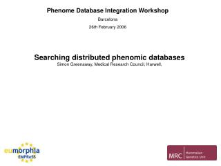 Phenome Database Integration Workshop Barcelona 26th February 2006