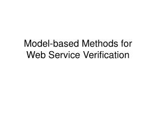Model-based Methods for Web Service Verification