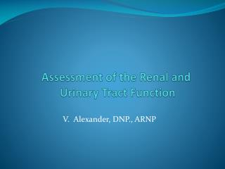 Assessment of the Renal and  Urinary Tract Function