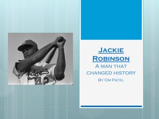 Jackie Robinson A man that changed history