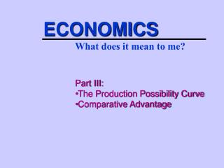 Part III: The Production Possibility Curve Comparative Advantage