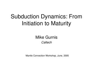 Subduction Dynamics: From Initiation to Maturity