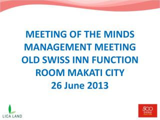 MEETING OF THE MINDS MANAGEMENT MEETING OLD SWISS INN  FUNCTION ROOM MAKATI CITY 26 June 2013