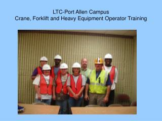 LTC-Port Allen Campus Crane, Forklift and Heavy Equipment Operator Training