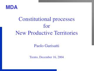Constitutional processes for New Productive Territories Paolo Gurisatti Trento, December 16, 2004