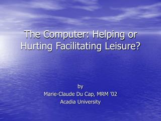 The Computer: Helping or Hurting Facilitating Leisure?