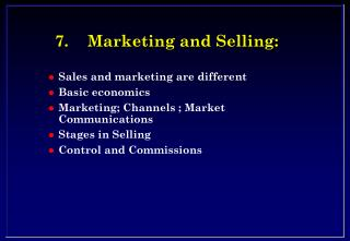7.	Marketing and Selling: