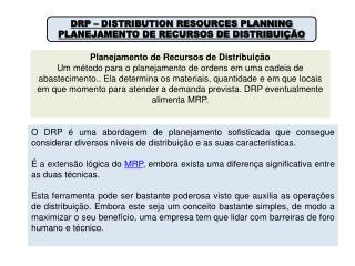 DRP – DISTRIBUTION RESOURCES PLANNING PLANEJAMENTO DE RECURSOS DE DISTRIBUIÇÃO