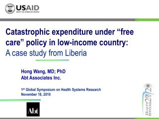 Hong Wang, MD; PhD Abt Associates Inc. 1 st  Global Symposium on Health Systems Research