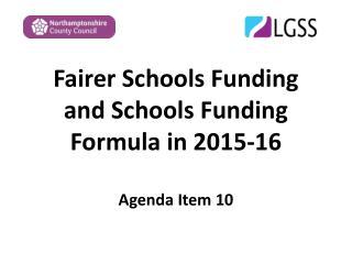 Fairer Schools Funding and Schools Funding Formula in 2015-16 Agenda Item 10