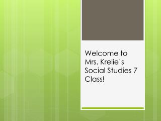 Welcome  to Mrs.  Krelie's Social Studies 7 Class!