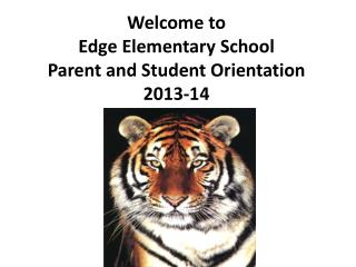 Welcome to  Edge Elementary School Parent and Student Orientation 2013-14